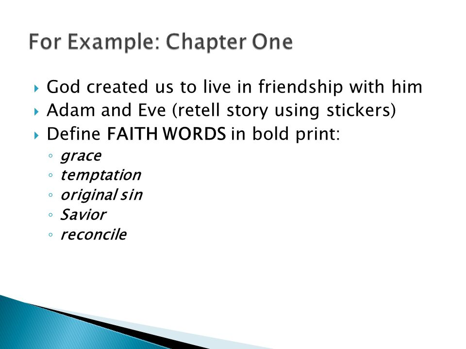  God created us to live in friendship with him  Adam and Eve (retell story using stickers)  Define FAITH WORDS in bold print: ◦ grace ◦ temptation ◦ original sin ◦ Savior ◦ reconcile
