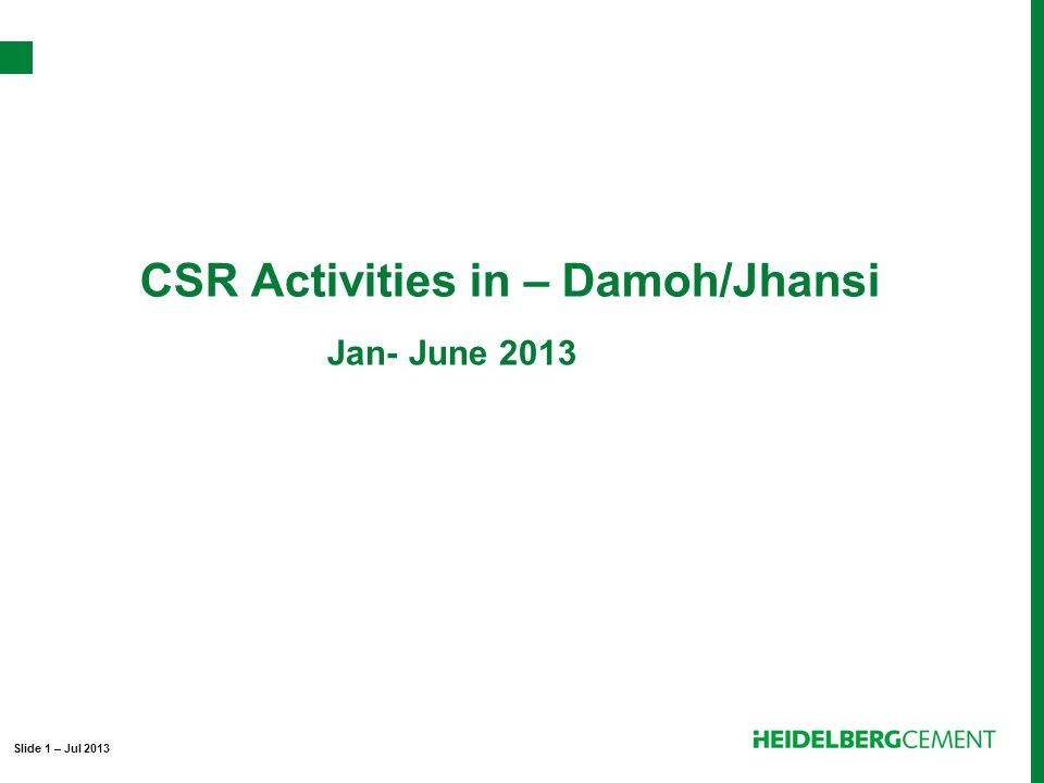 CSR Activities in – Damoh/Jhansi Slide 1 – Jul 2013 Jan- June 2013