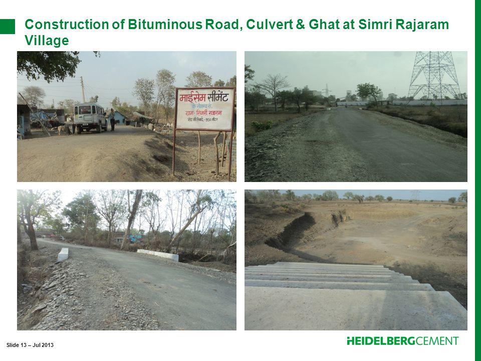 Construction of Bituminous Road, Culvert & Ghat at Simri Rajaram Village Slide 13 – Jul 2013