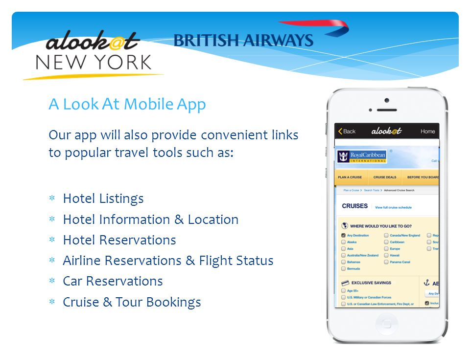 Our app will also provide convenient links to popular travel tools such as:  Hotel Listings  Hotel Information & Location  Hotel Reservations  Airline Reservations & Flight Status  Car Reservations  Cruise & Tour Bookings A Look At Mobile App