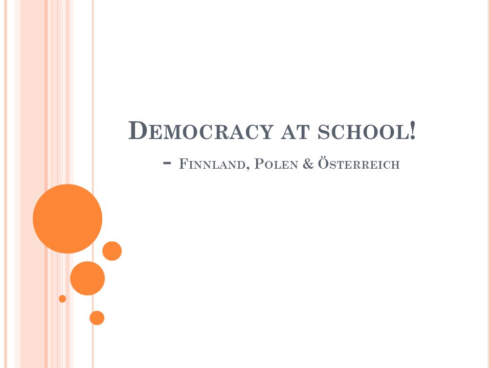 D EMOCRACY AT SCHOOL ! - F INNLAND, P OLEN & Ö STERREICH
