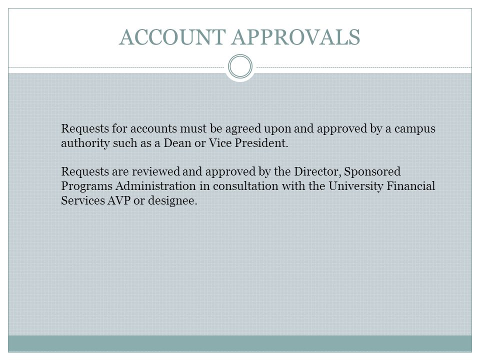 ACCOUNT APPROVALS Requests for accounts must be agreed upon and approved by a campus authority such as a Dean or Vice President.