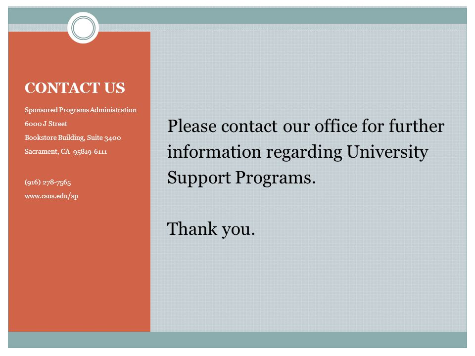 CONTACT US Sponsored Programs Administration 6000 J Street Bookstore Building, Suite 3400 Sacrament, CA 95819-6111 (916) 278-7565 www.csus.edu/sp Please contact our office for further information regarding University Support Programs.