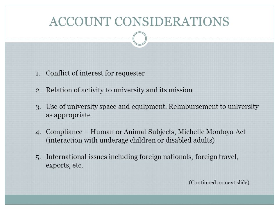 ACCOUNT CONSIDERATIONS 1.Conflict of interest for requester 2.Relation of activity to university and its mission 3.Use of university space and equipment.