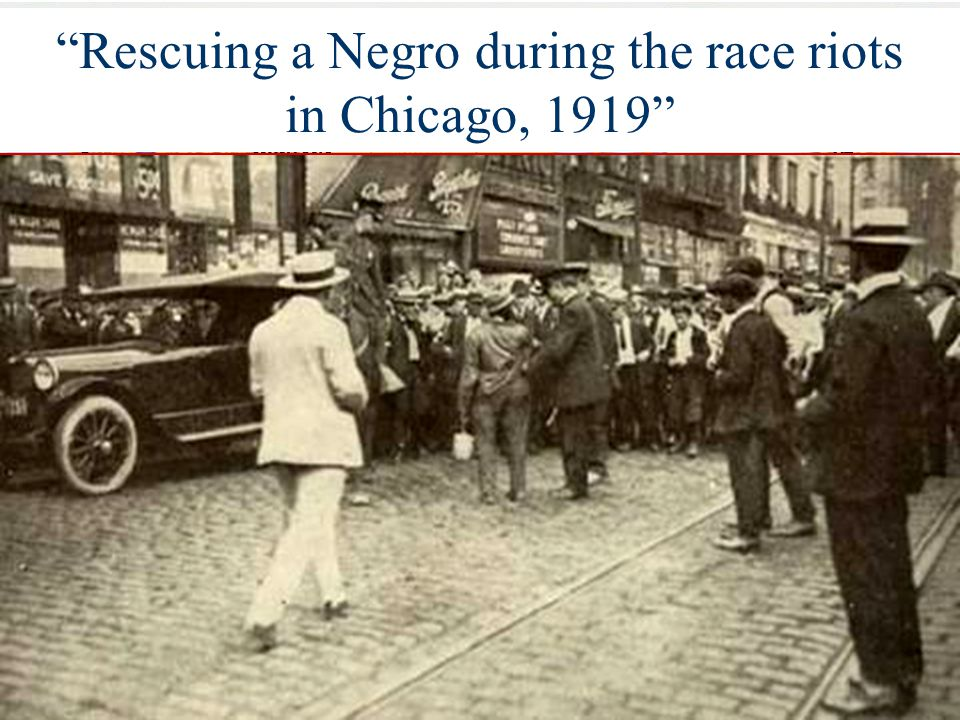 """The African American """"Migration"""" Northward, 1910-1920 """"Rescuing a Negro during the race riots in Chicago, 1919"""""""