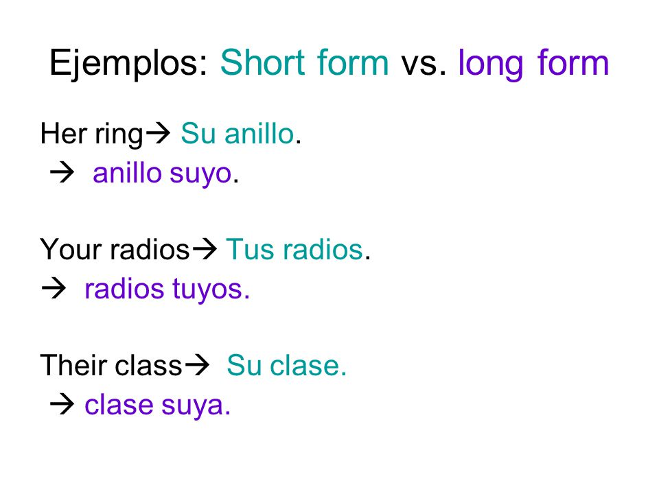 Ejemplos: Short form vs. long form Her ring  Su anillo.