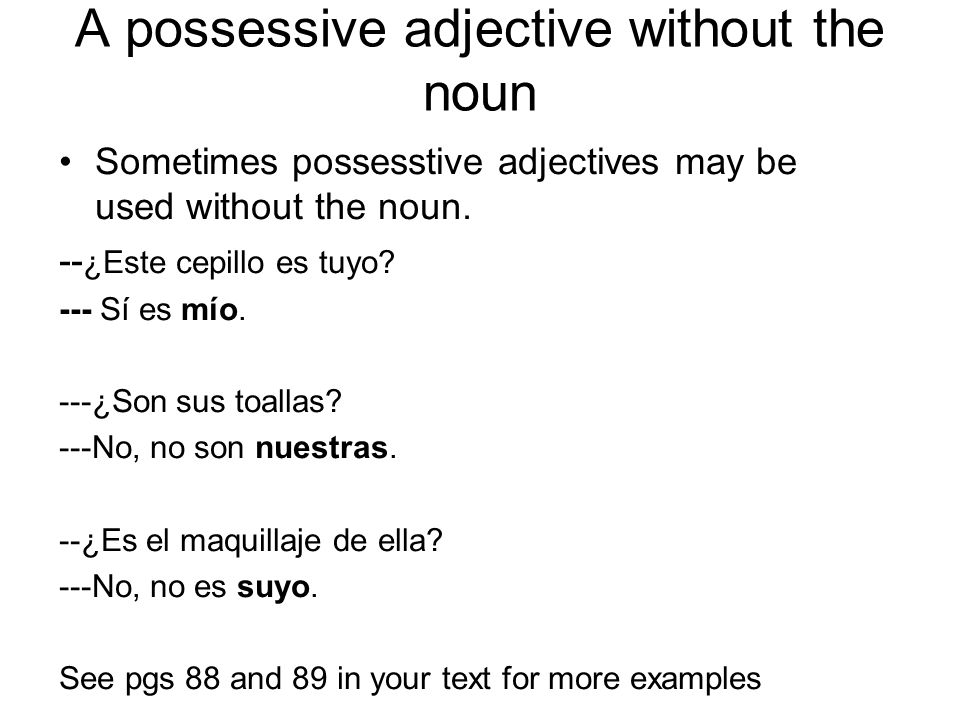 A possessive adjective without the noun Sometimes possesstive adjectives may be used without the noun.
