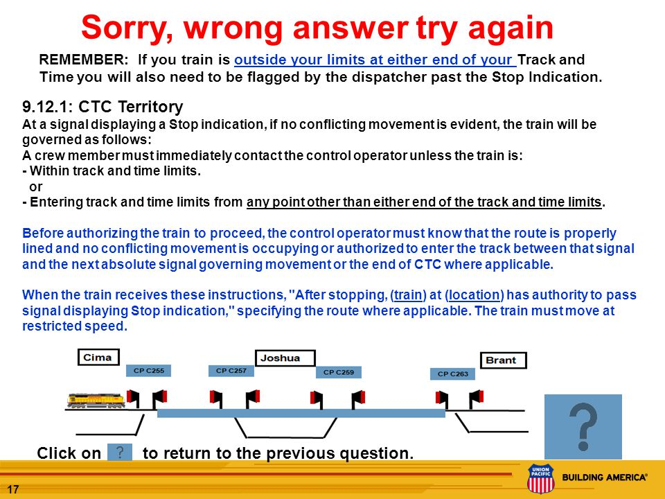 16 Does a track and time authority allow the train to pass a Stop indication to enter the limits at either end? A.Yes, the track and time authority is