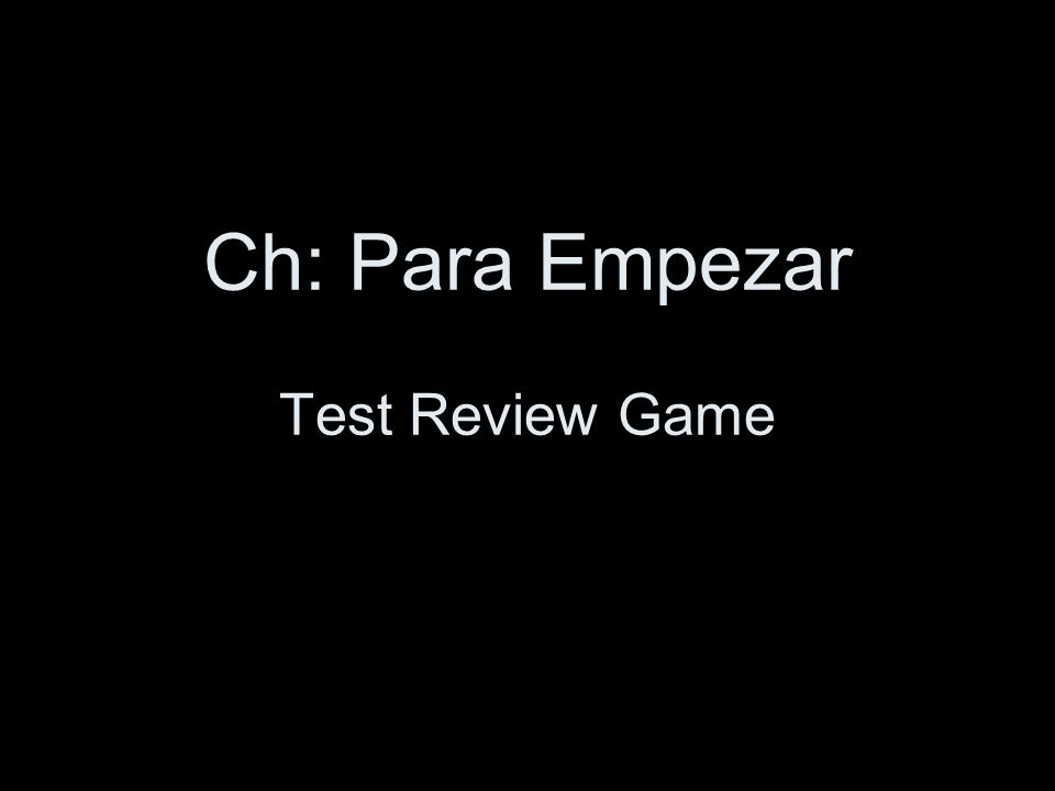 Ch: Para Empezar Test Review Game
