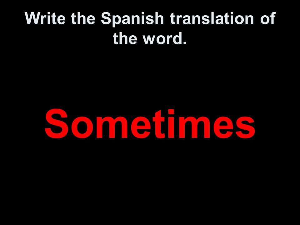 Write the Spanish translation of the word. Sometimes