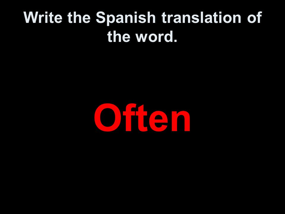 Write the Spanish translation of the word. Often