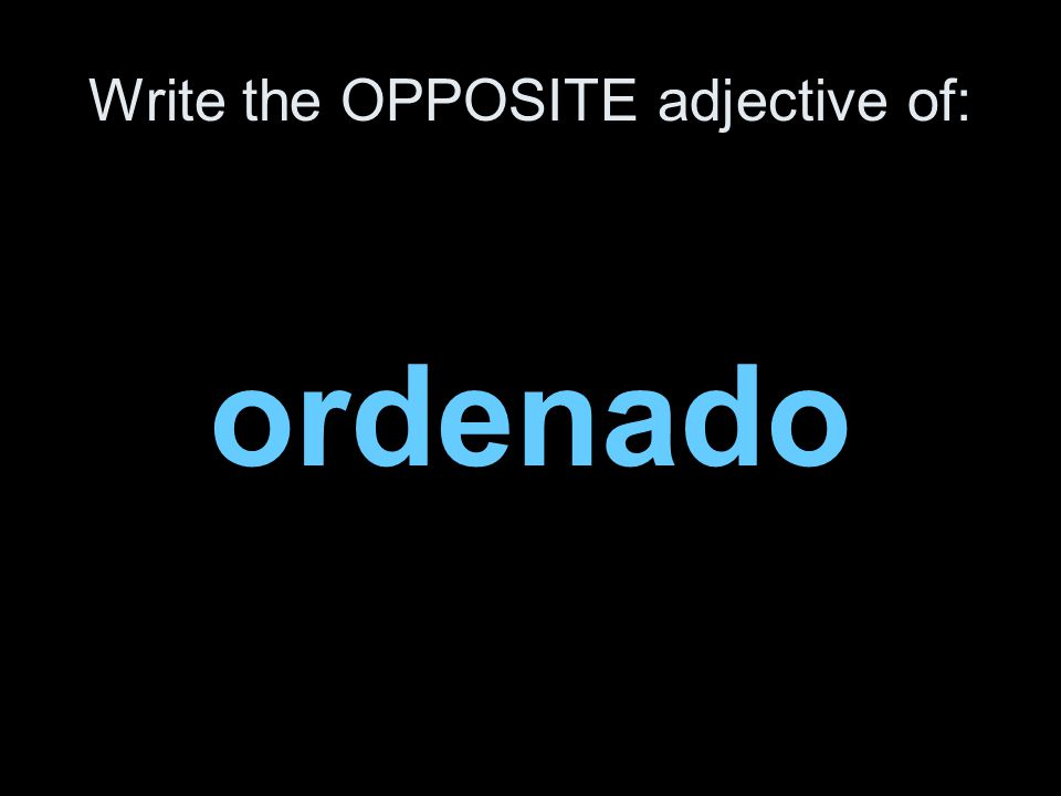 Write the OPPOSITE adjective of: ordenado