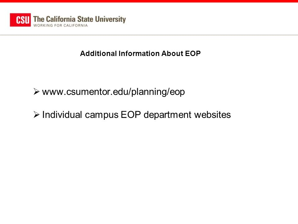  www.csumentor.edu/planning/eop  Individual campus EOP department websites Additional Information About EOP