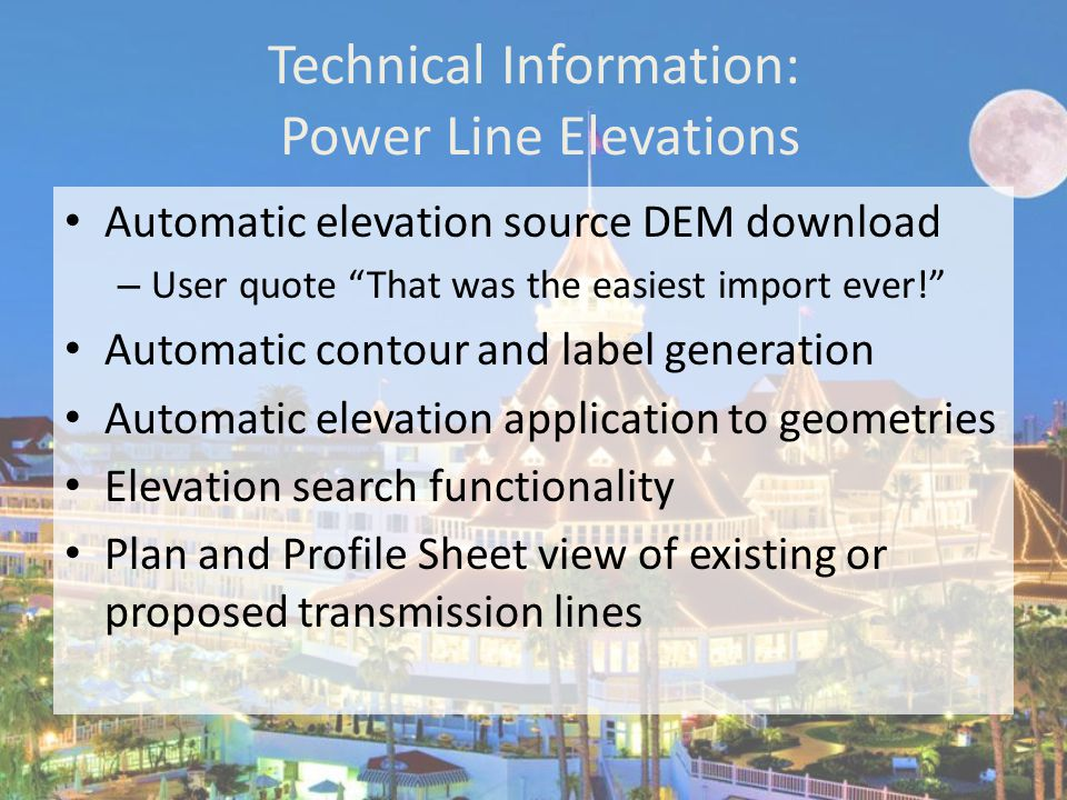 Technical Information: Power Line Elevations Automatic elevation source DEM download – User quote That was the easiest import ever! Automatic contour and label generation Automatic elevation application to geometries Elevation search functionality Plan and Profile Sheet view of existing or proposed transmission lines