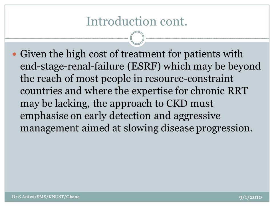 Introduction cont. Given the high cost of treatment for patients with end-stage-renal-failure (ESRF) which may be beyond the reach of most people in r