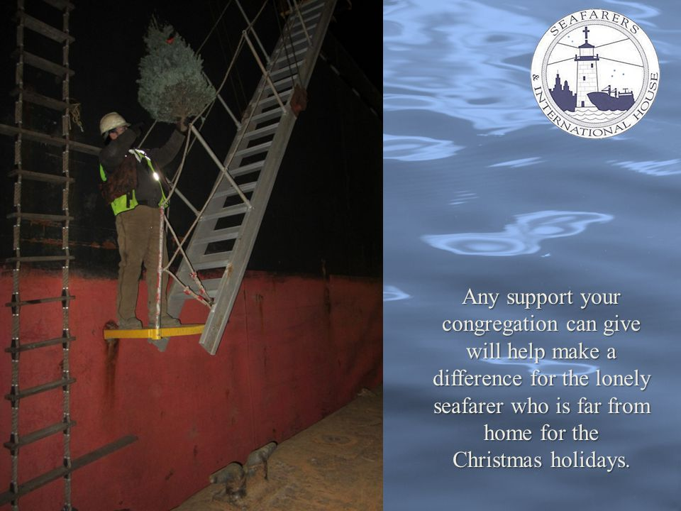 Any support your congregation can give will help make a difference for the lonely seafarer who is far from home for the Christmas holidays.