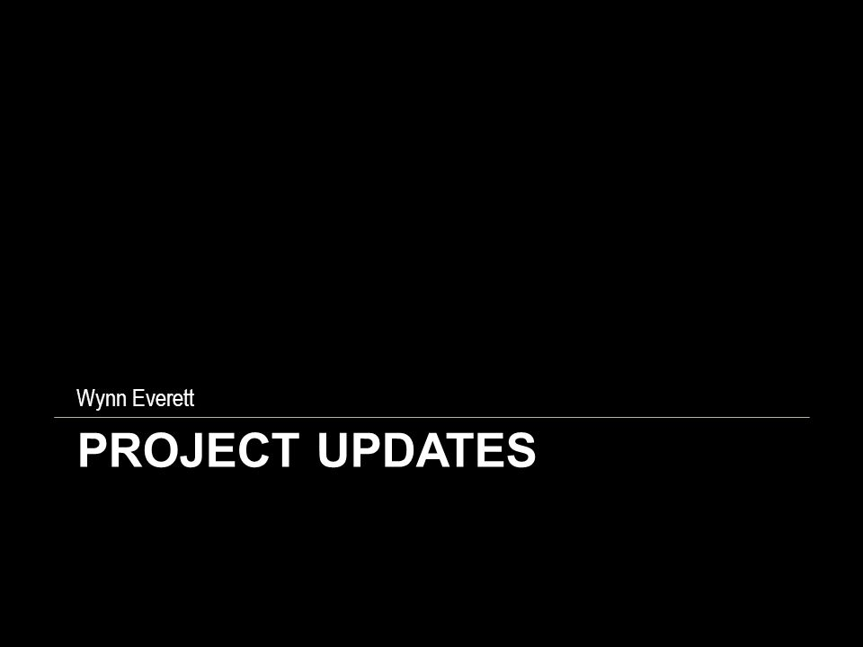 PROJECT UPDATES Wynn Everett