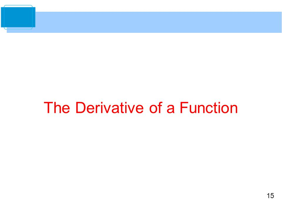 15 The Derivative of a Function