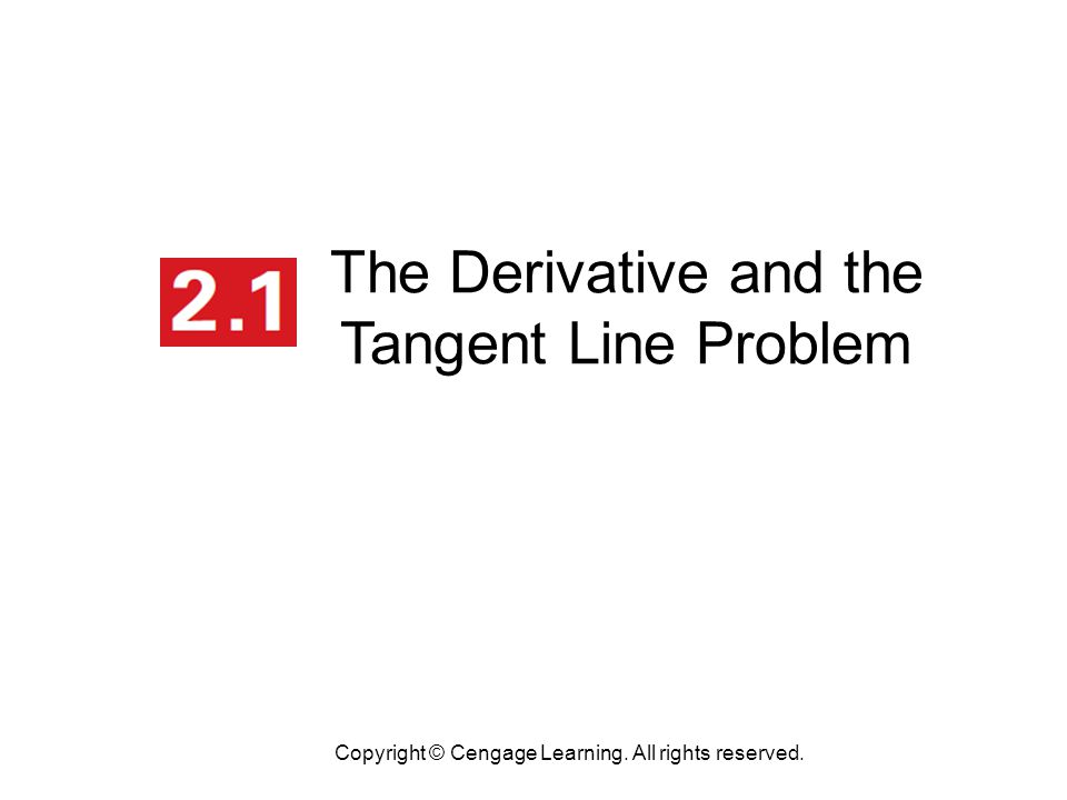 The Derivative and the Tangent Line Problem Copyright © Cengage Learning. All rights reserved.