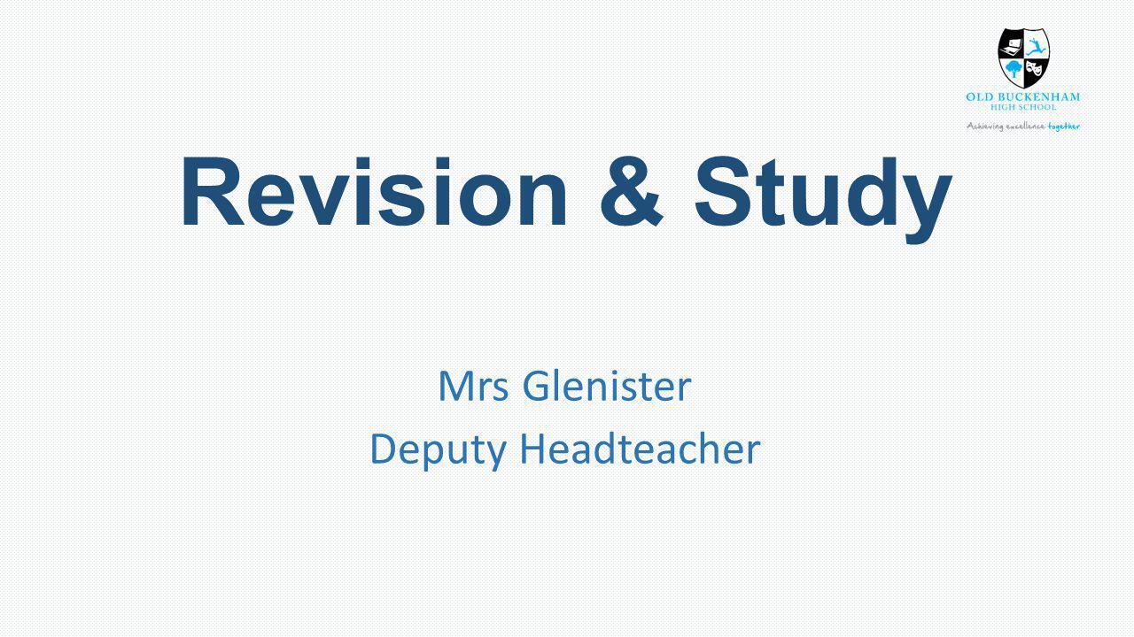 Revision & Study Mrs Glenister Deputy Headteacher