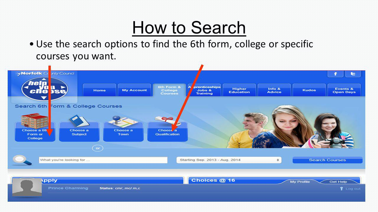 How to Search Use the search options to find the 6th form, college or specific courses you want.