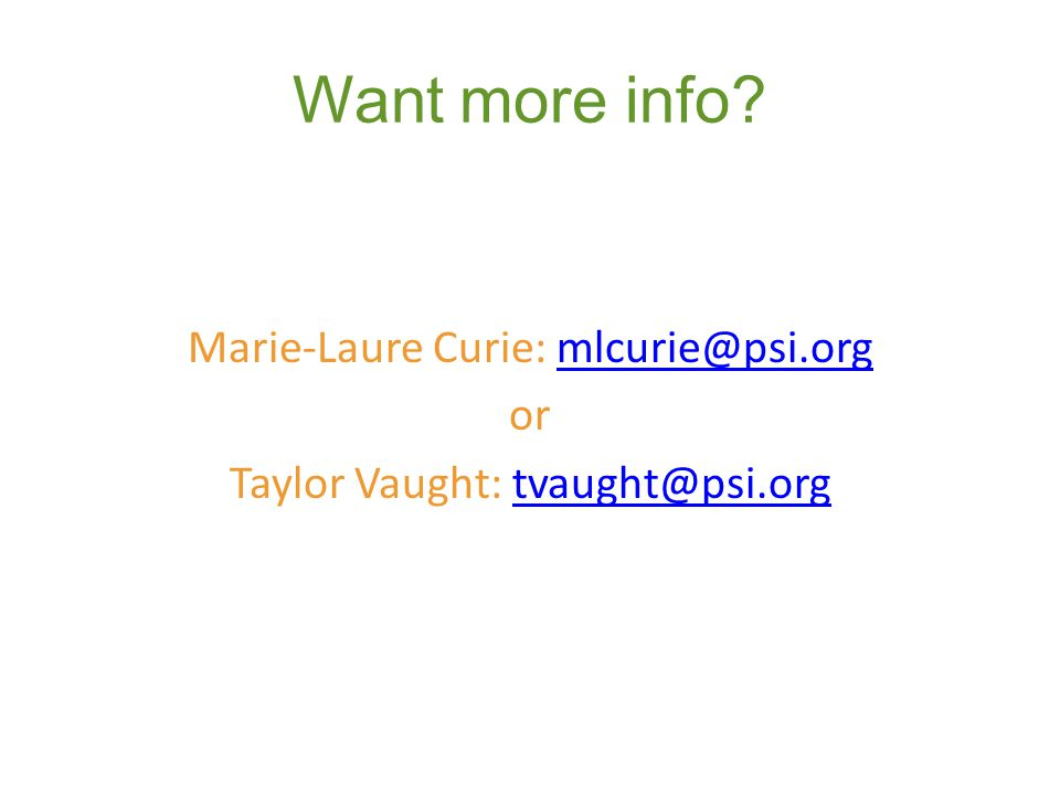 Want more info? Marie-Laure Curie: mlcurie@psi.orgmlcurie@psi.org or Taylor Vaught: tvaught@psi.orgtvaught@psi.org