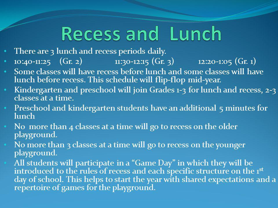 There are 3 lunch and recess periods daily.10:40-11:25(Gr.