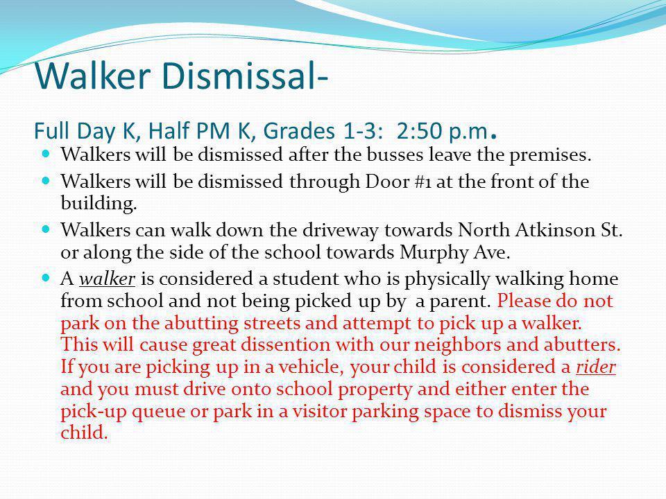 Walker Dismissal- Full Day K, Half PM K, Grades 1-3: 2:50 p.m.