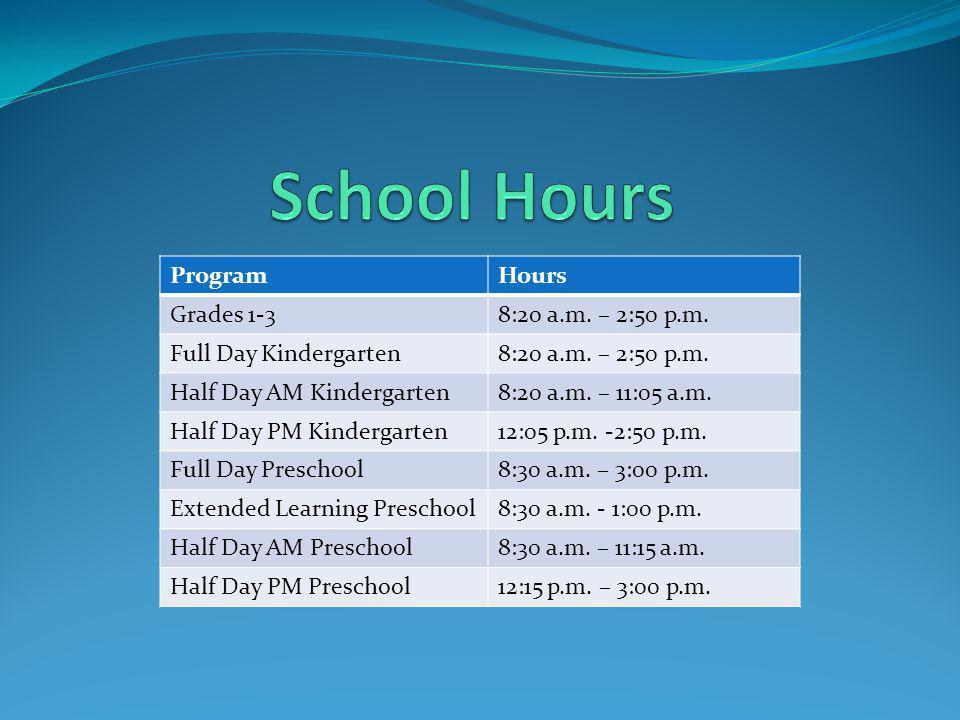 ProgramHours Grades 1-38:20 a.m. – 2:50 p.m. Full Day Kindergarten8:20 a.m.