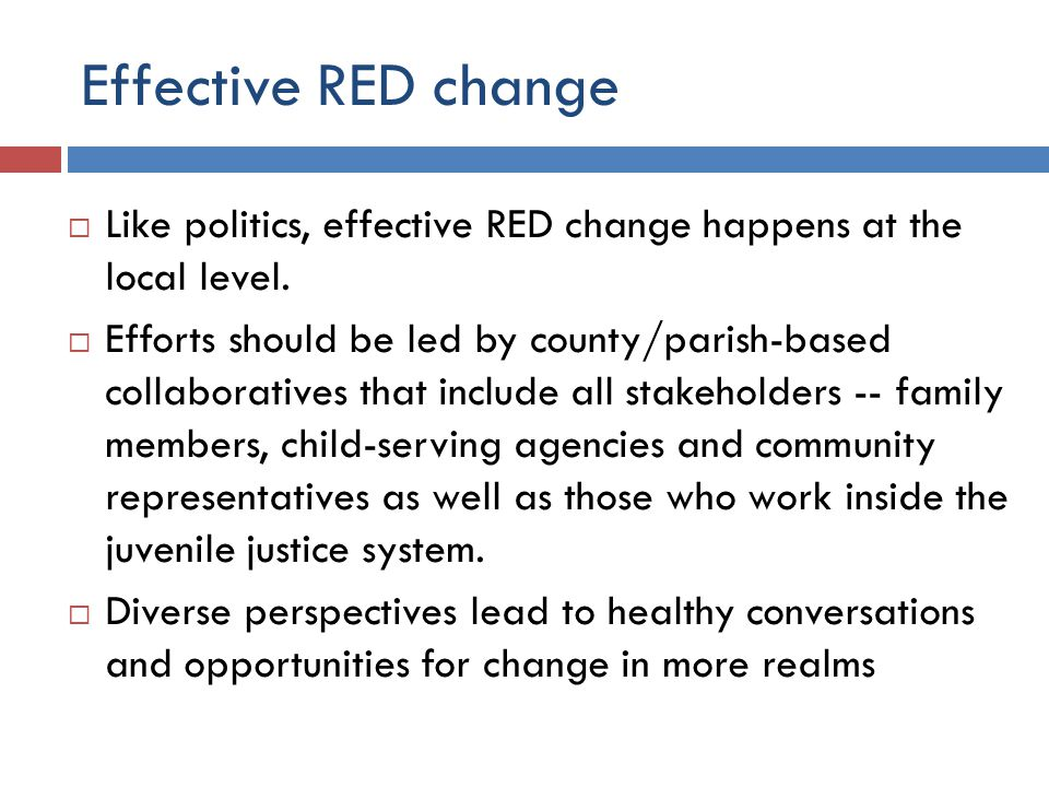 Effective RED change  Like politics, effective RED change happens at the local level.
