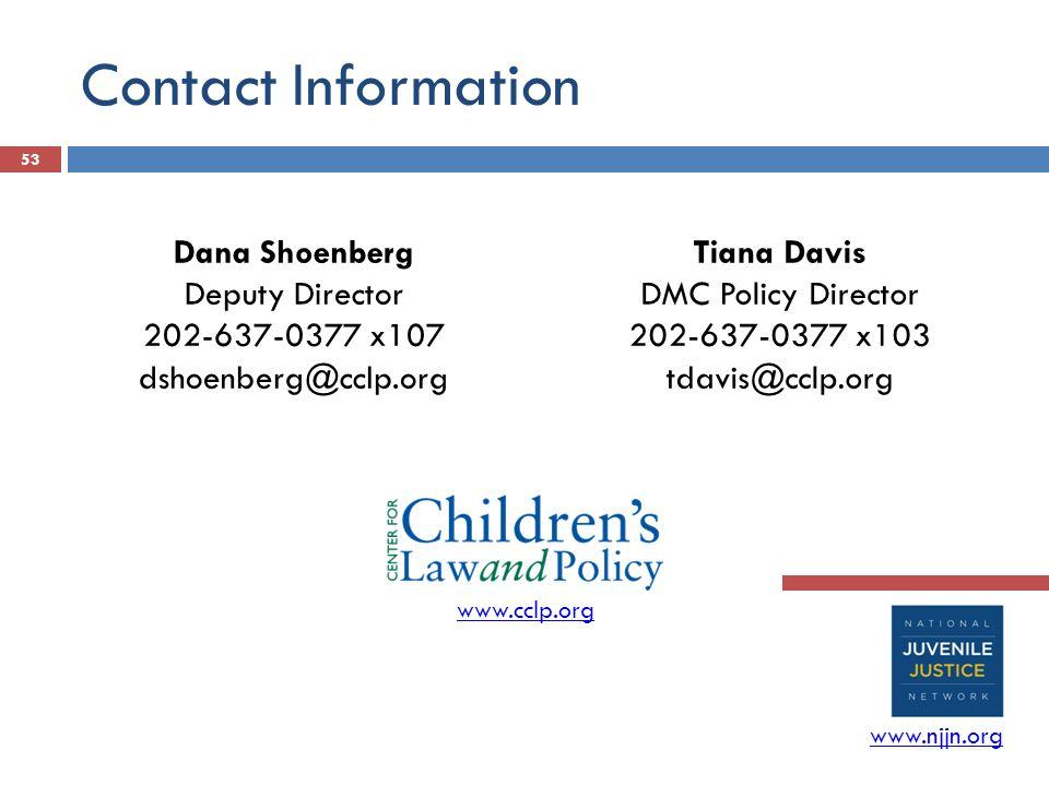 Contact Information Dana Shoenberg Deputy Director 202-637-0377 x107 dshoenberg@cclp.org Tiana Davis DMC Policy Director 202-637-0377 x103 tdavis@cclp