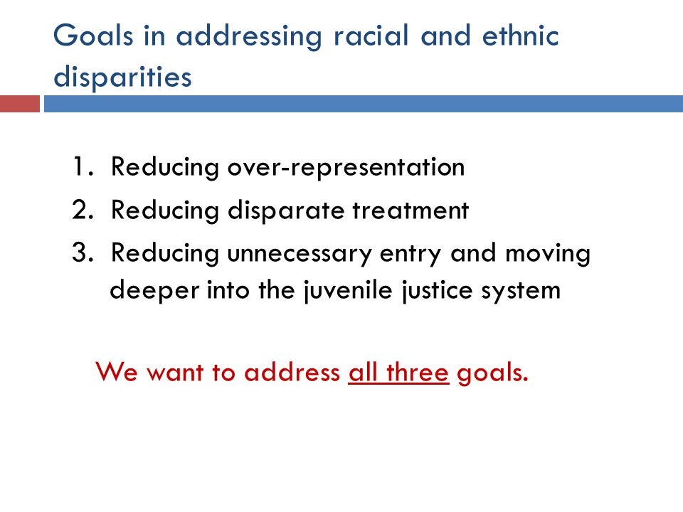 Goals in addressing racial and ethnic disparities 1.