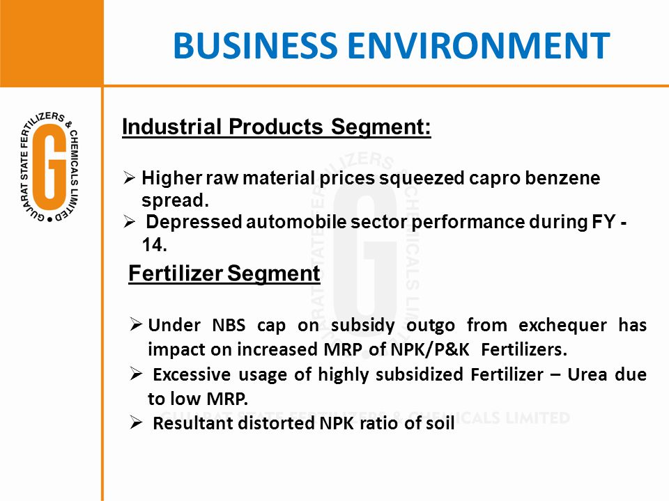 BUSINESS ENVIRONMENT Fertilizer Segment  Under NBS cap on subsidy outgo from exchequer has impact on increased MRP of NPK/P&K Fertilizers.