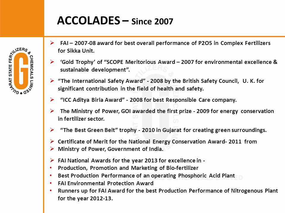 ACCOLADES – Since 2007  FAI – 2007-08 award for best overall performance of P2O5 in Complex Fertilizers for Sikka Unit.