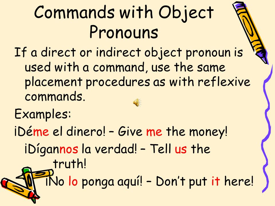 Negative Commands Place the reflexive pronoun (se) in front of the command. Examples: ¡No se vaya! – Don't go! ¡No se duerman! – Don't fall asleep!