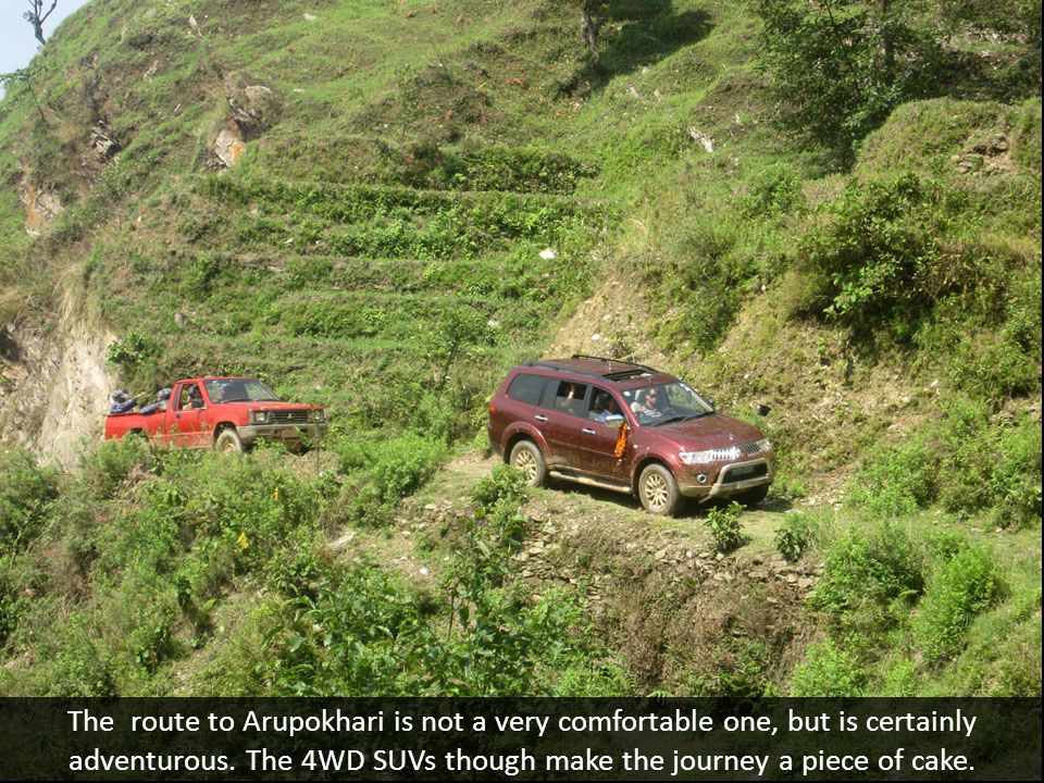 The route to Arupokhari is not a very comfortable one, but is certainly adventurous.
