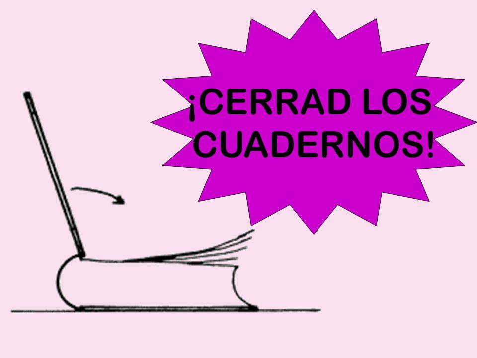 ¡CERRAD LOS CUADERNOS!