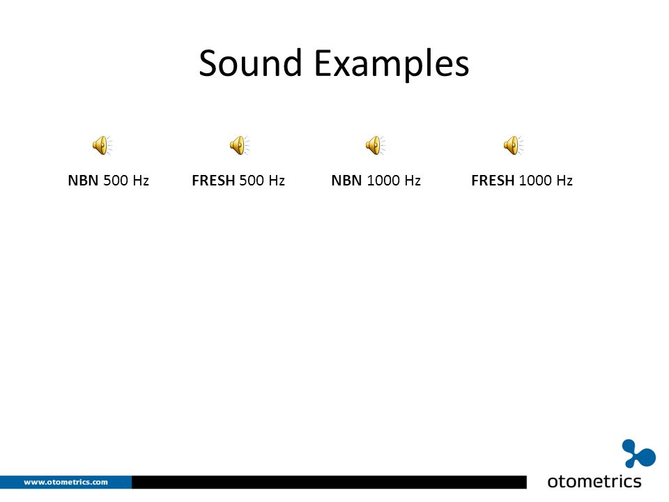 Sound Examples NBN 500 Hz FRESH 500 Hz NBN 1000 Hz FRESH 1000 Hz