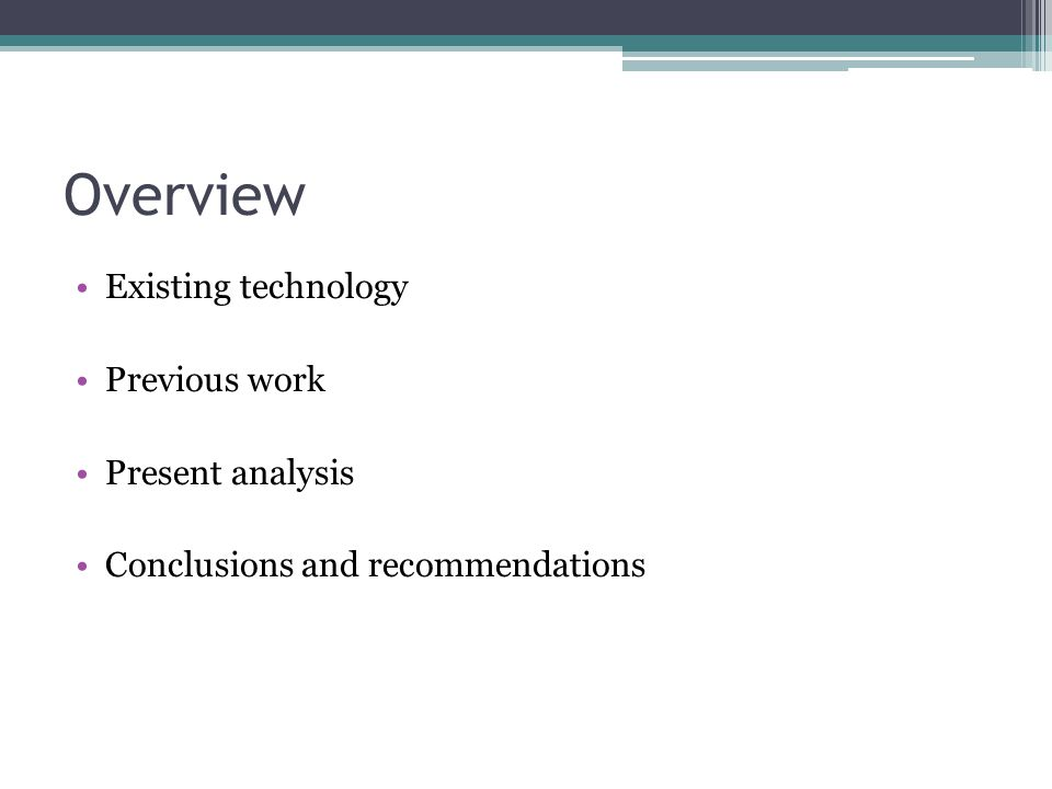 Overview Existing technology Previous work Present analysis Conclusions and recommendations