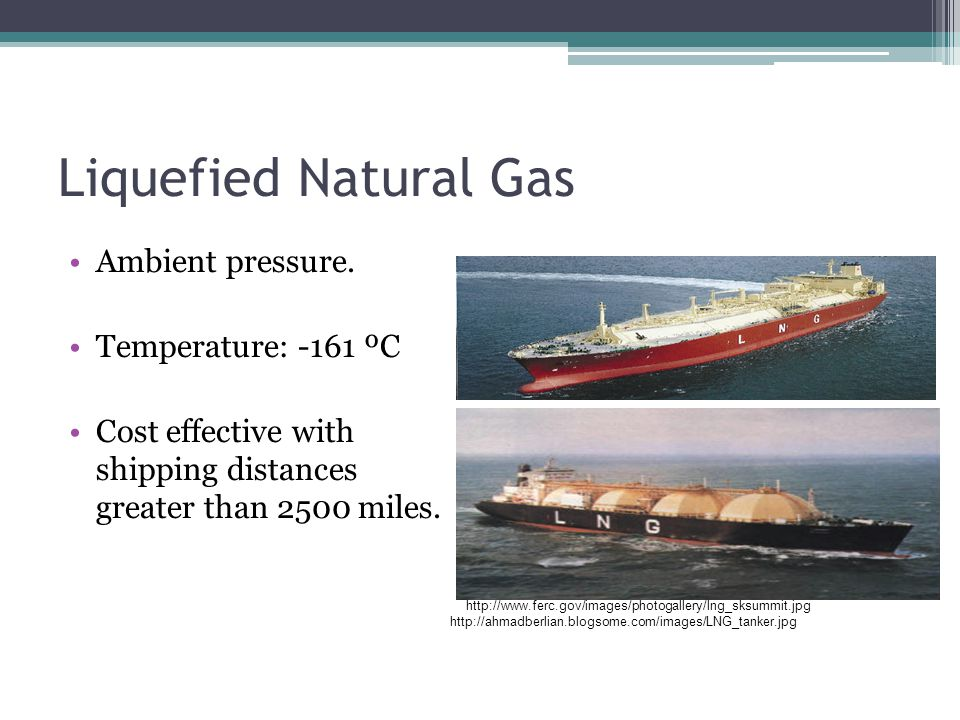 Liquefied Natural Gas Ambient pressure.