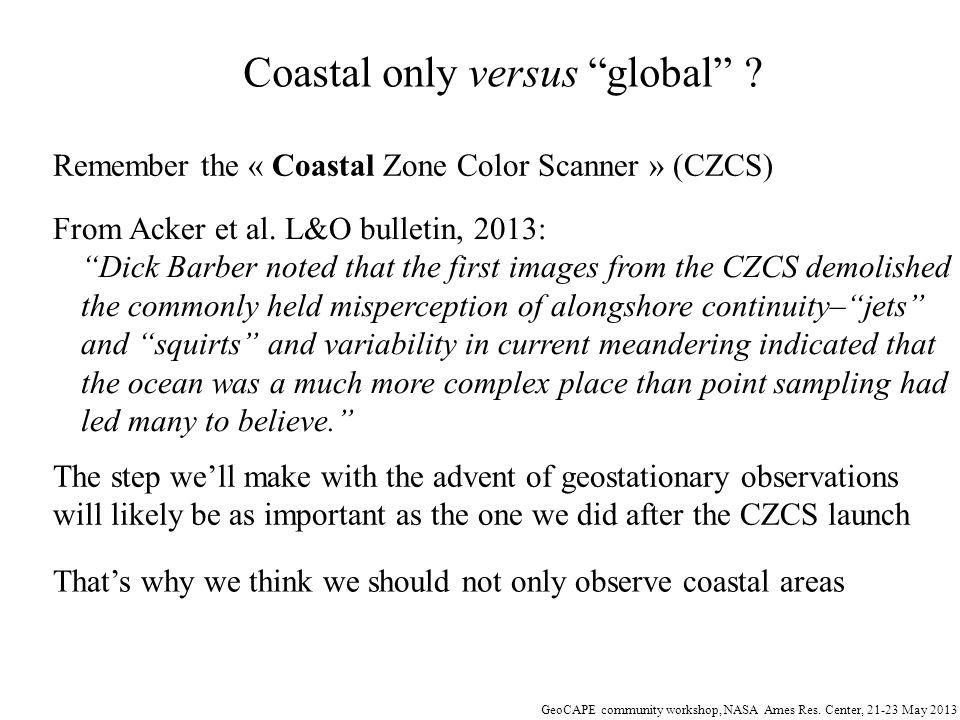 GeoCAPE community workshop, NASA Ames Res.Center, 21-23 May 2013 Coastal only versus global .