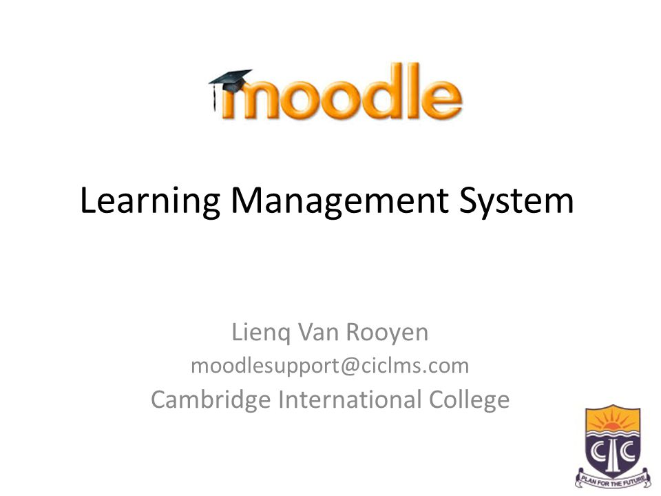 Learning Management System Lienq Van Rooyen moodlesupport@ciclms.com Cambridge International College