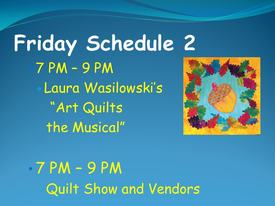 """Friday Schedule 1 9 – 12 and 1:30 – 4:30 Classes and Lectures Cindy Williams """"Terrific Triangles Retreat"""" day 2 1:30 – 4 PM Georgia Bonesteel's Home T"""