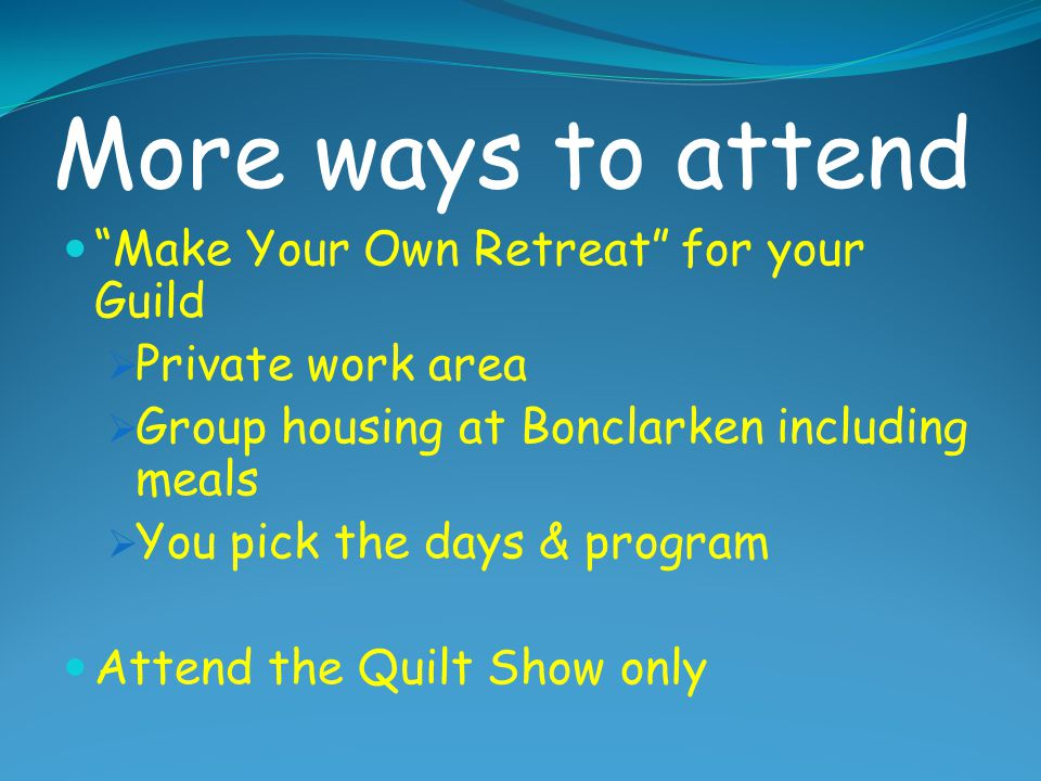 """Other Ways to attend """"A Day of Fun"""" – One day of classes, lectures, Quilt Show and lunch only """"A la Carte Day"""" – Part-time day of classes/lectures"""