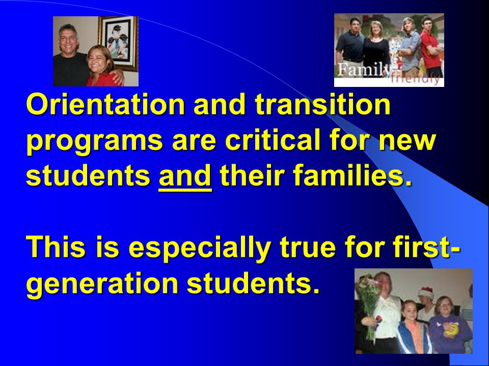 Orientation and transition programs are critical for new students and their families.