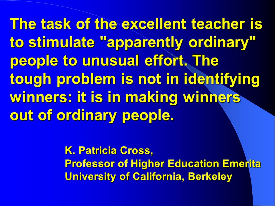 The task of the excellent teacher is to stimulate apparently ordinary people to unusual effort.