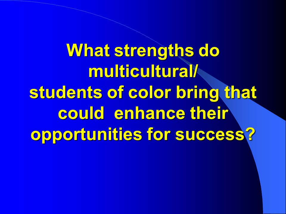 What strengths do multicultural/ students of color bring that could enhance their opportunities for success