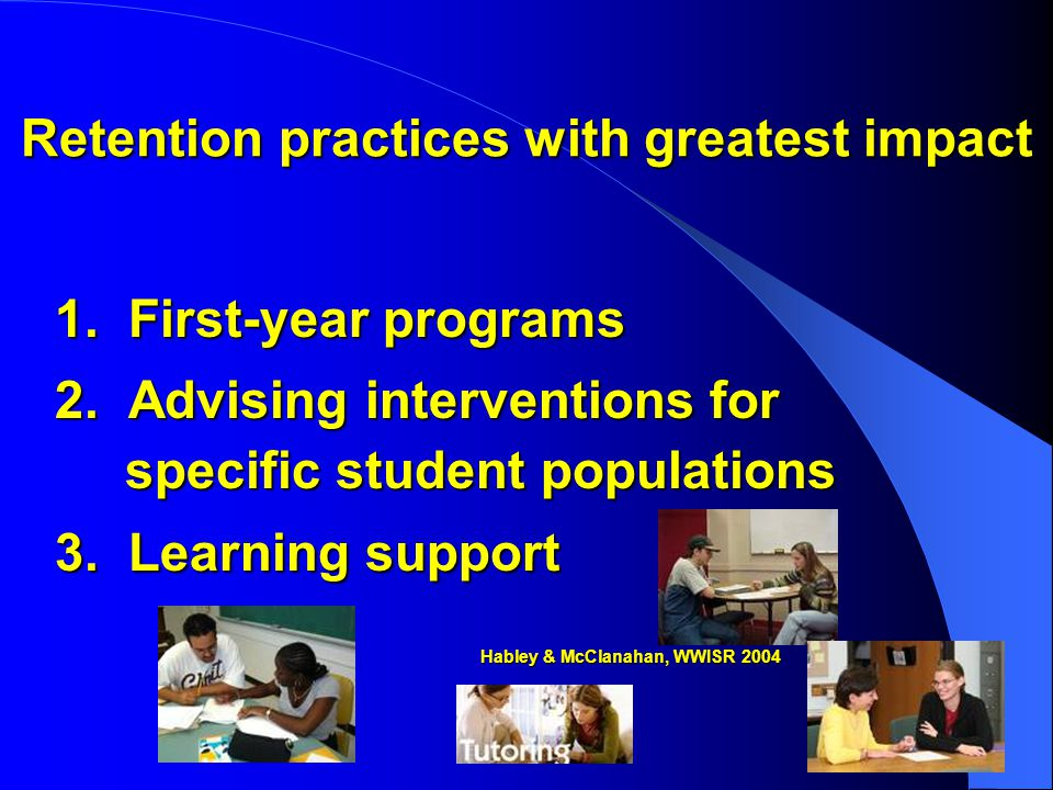 Retention practices with greatest impact Advising interventions for specific student populations