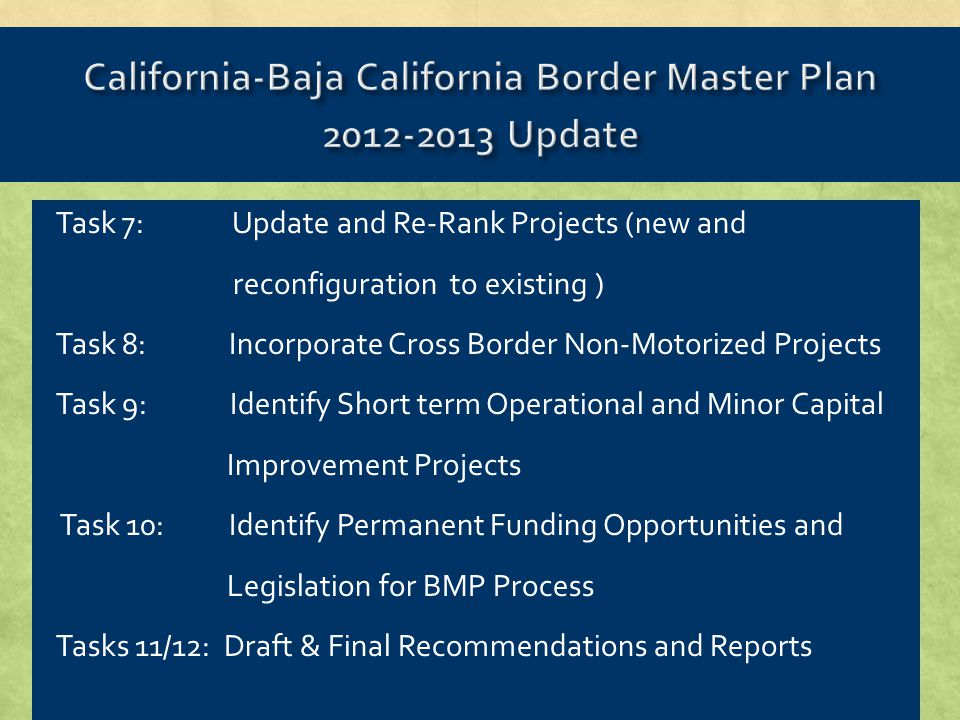 Task 7: Update and Re-Rank Projects (new and reconfiguration to existing ) Task 8: Incorporate Cross Border Non-Motorized Projects Task 9: Identify Short term Operational and Minor Capital Improvement Projects Task 10: Identify Permanent Funding Opportunities and Legislation for BMP Process Tasks 11/12: Draft & Final Recommendations and Reports
