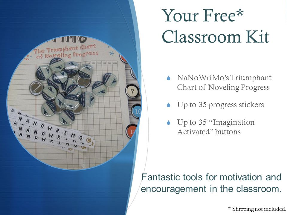 Your Free* Classroom Kit  NaNoWriMo's Triumphant Chart of Noveling Progress  Up to 35 progress stickers  Up to 35 Imagination Activated buttons Fantastic tools for motivation and encouragement in the classroom.